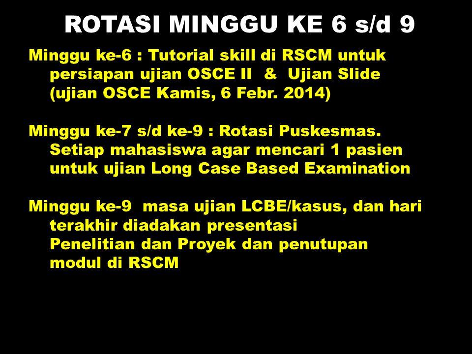 ROTASI MINGGU KE 6 s/d 9 Minggu ke-6 : Tutorial skill di RSCM untuk