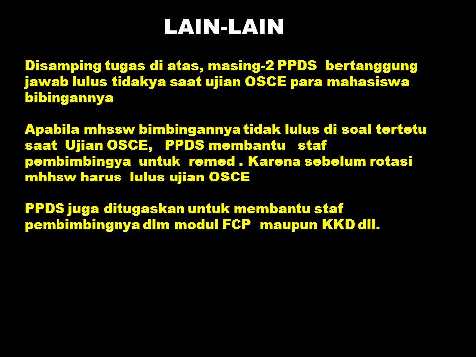 LAIN-LAIN Disamping tugas di atas, masing-2 PPDS bertanggung jawab lulus tidakya saat ujian OSCE para mahasiswa bibingannya.