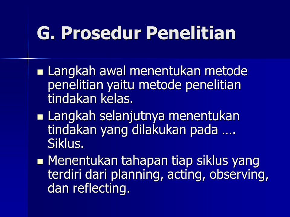 G. Prosedur Penelitian Langkah awal menentukan metode penelitian yaitu metode penelitian tindakan kelas.