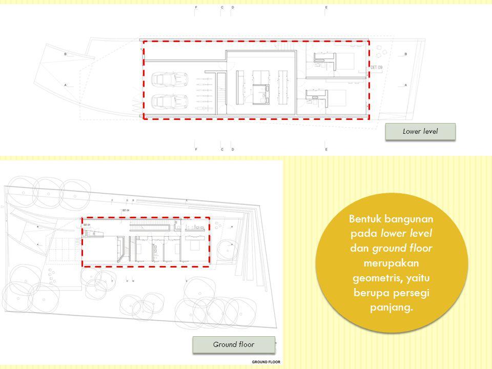 Lower level Bentuk bangunan pada lower level dan ground floor merupakan geometris, yaitu berupa persegi panjang.