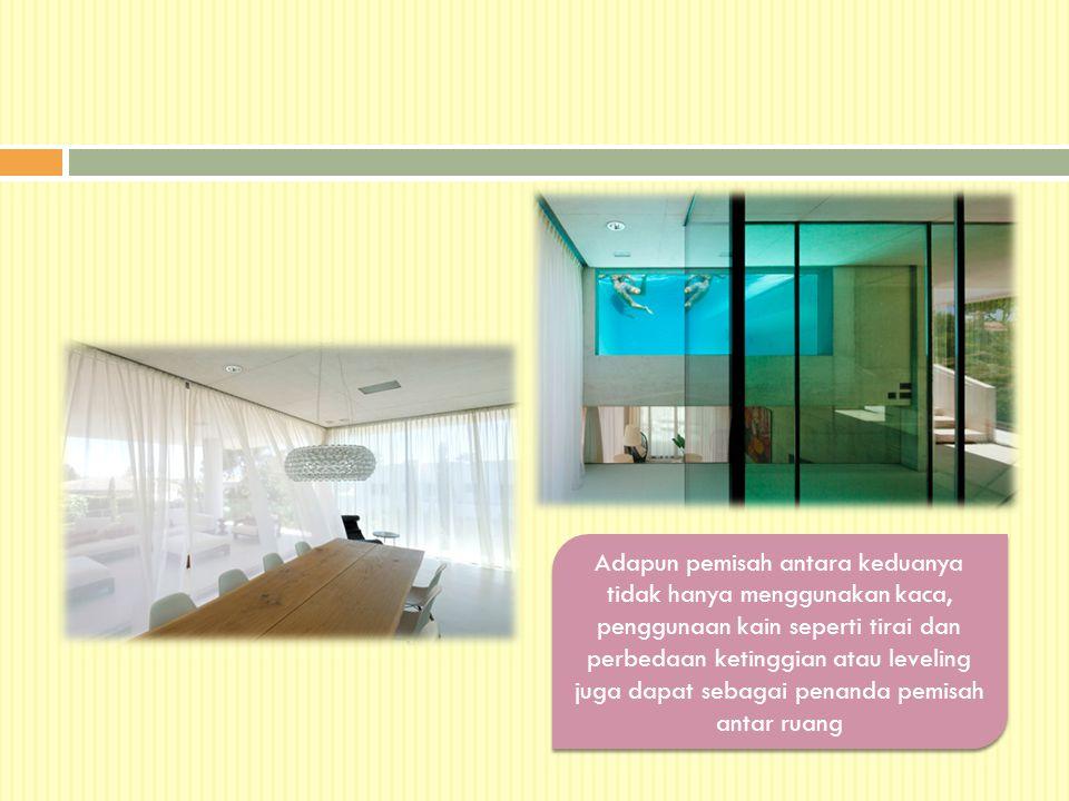 Adapun pemisah antara keduanya tidak hanya menggunakan kaca, penggunaan kain seperti tirai dan perbedaan ketinggian atau leveling juga dapat sebagai penanda pemisah antar ruang