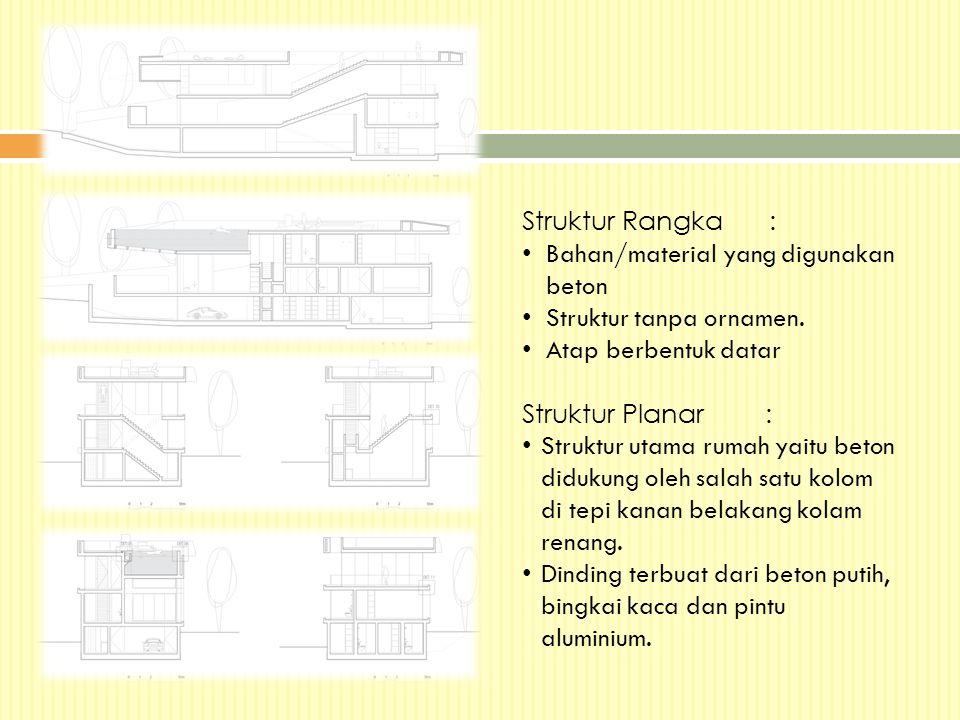 Struktur Rangka : Bahan/material yang digunakan beton. Struktur tanpa ornamen. Atap berbentuk datar.