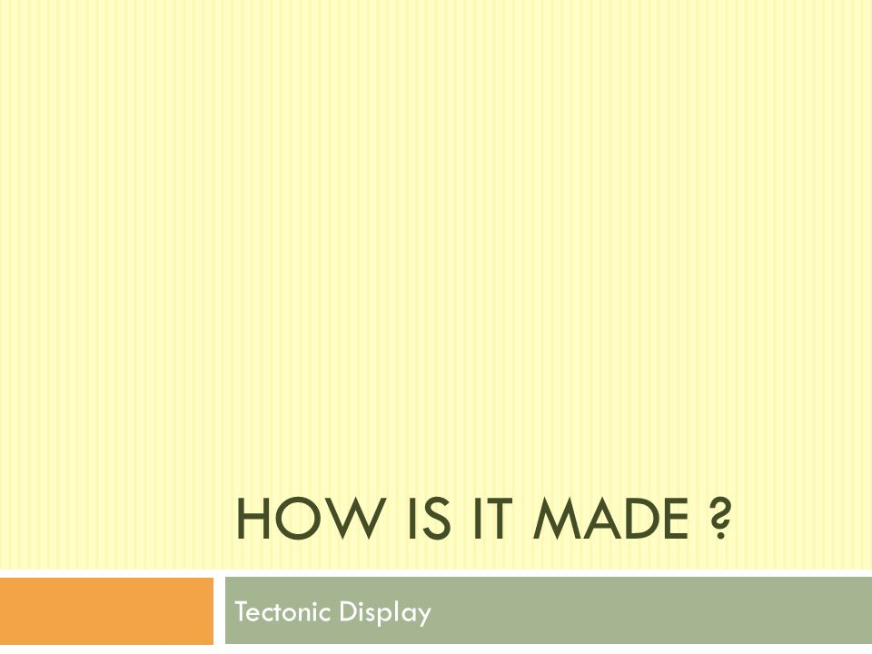 How Is It Made Tectonic Display