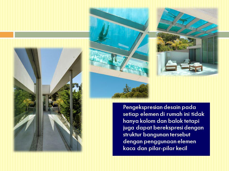 Pengekspresian desain pada setiap elemen di rumah ini tidak hanya kolom dan balok tetapi juga dapat berekspresi dengan struktur bangunan tersebut dengan penggunaan elemen kaca dan pilar-pilar kecil