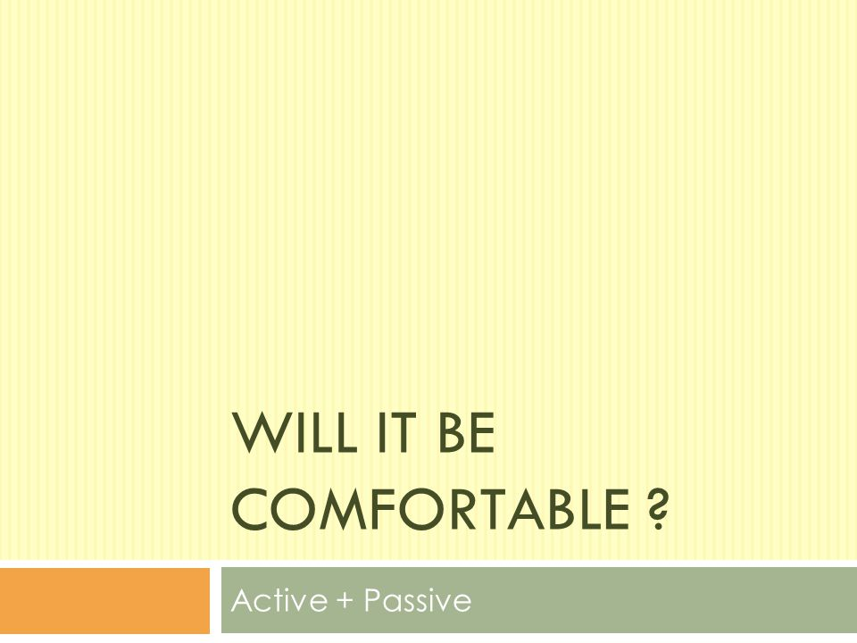 Will It Be Comfortable Active + Passive