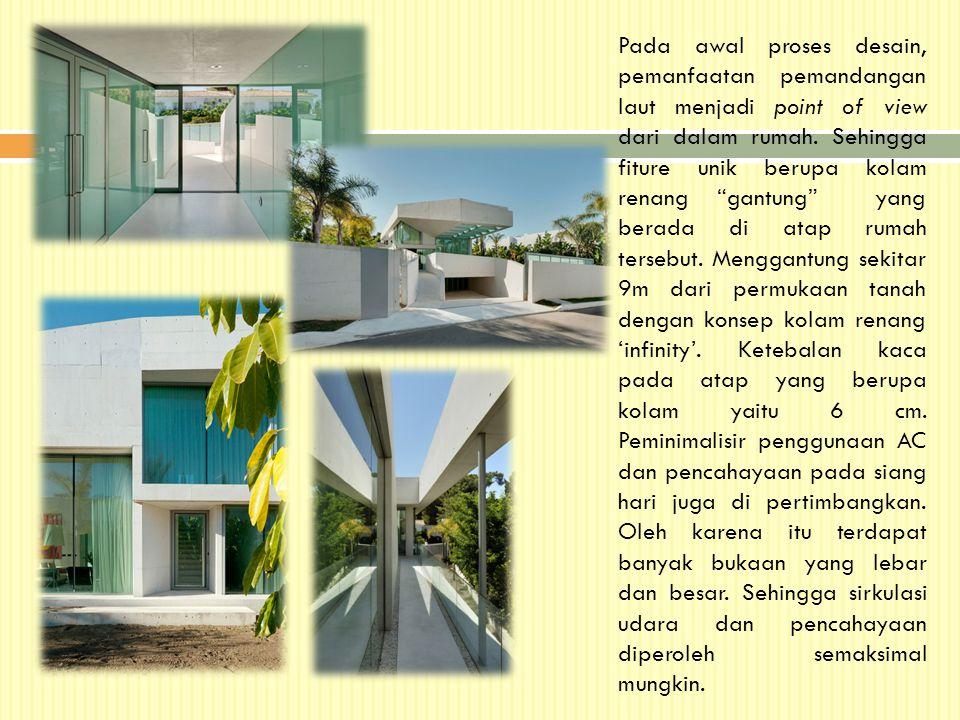 Pada awal proses desain, pemanfaatan pemandangan laut menjadi point of view dari dalam rumah.