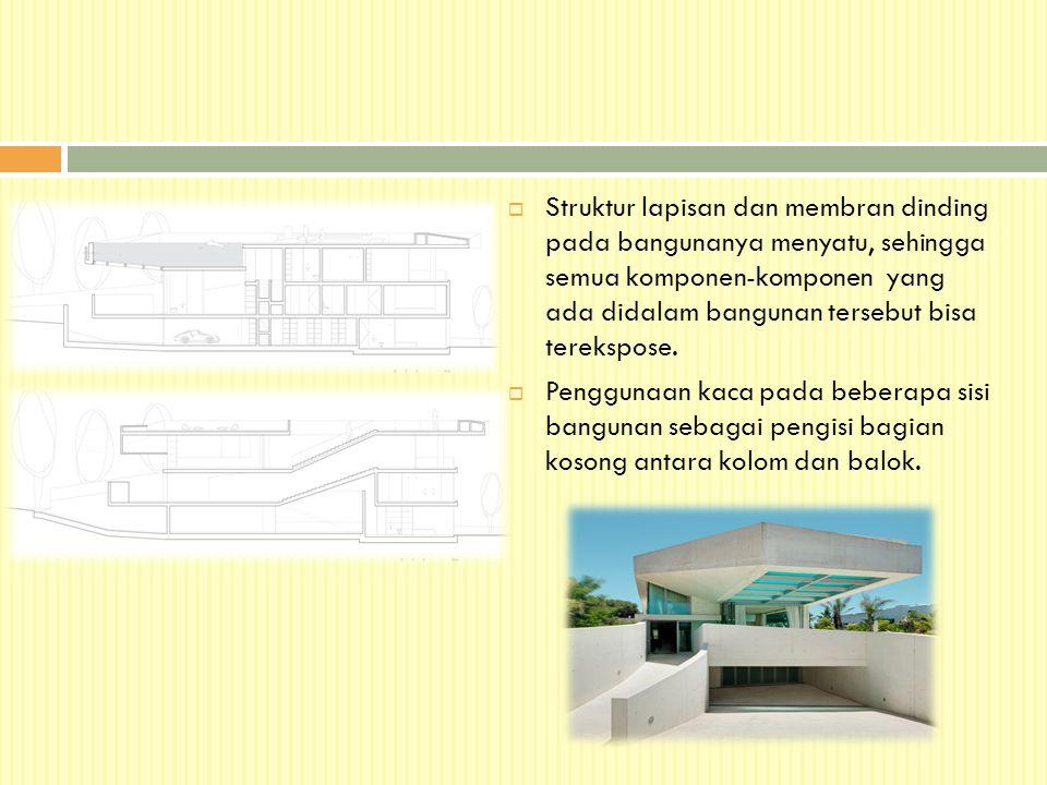 Struktur lapisan dan membran dinding pada bangunanya menyatu, sehingga semua komponen-komponen yang ada didalam bangunan tersebut bisa terekspose.
