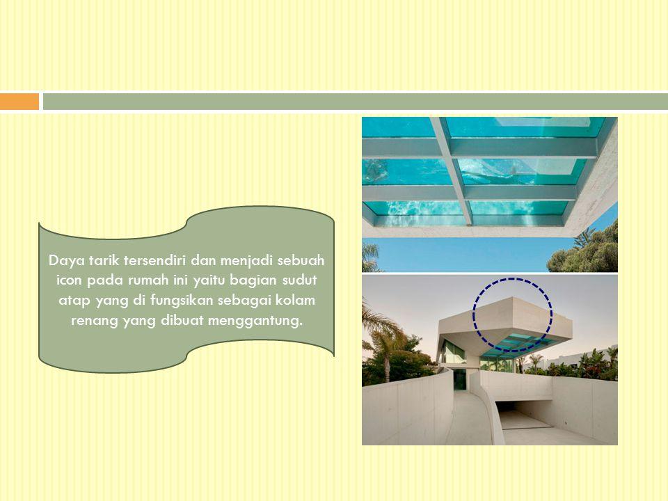 Daya tarik tersendiri dan menjadi sebuah icon pada rumah ini yaitu bagian sudut atap yang di fungsikan sebagai kolam renang yang dibuat menggantung.