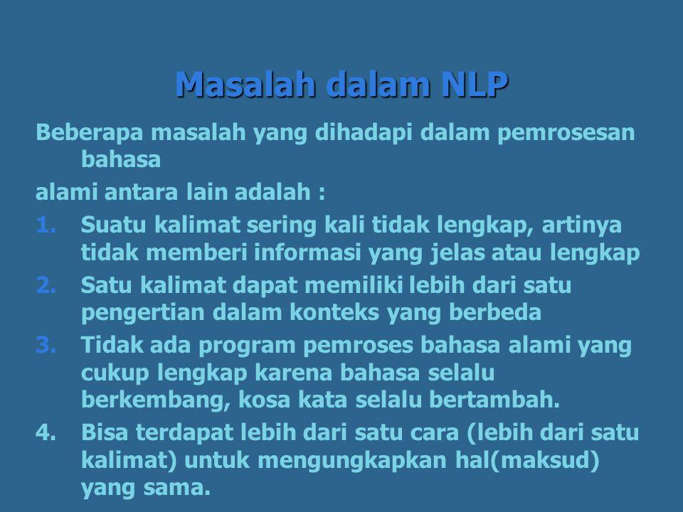 Masalah dalam NLP Beberapa masalah yang dihadapi dalam pemrosesan bahasa. alami antara lain adalah :