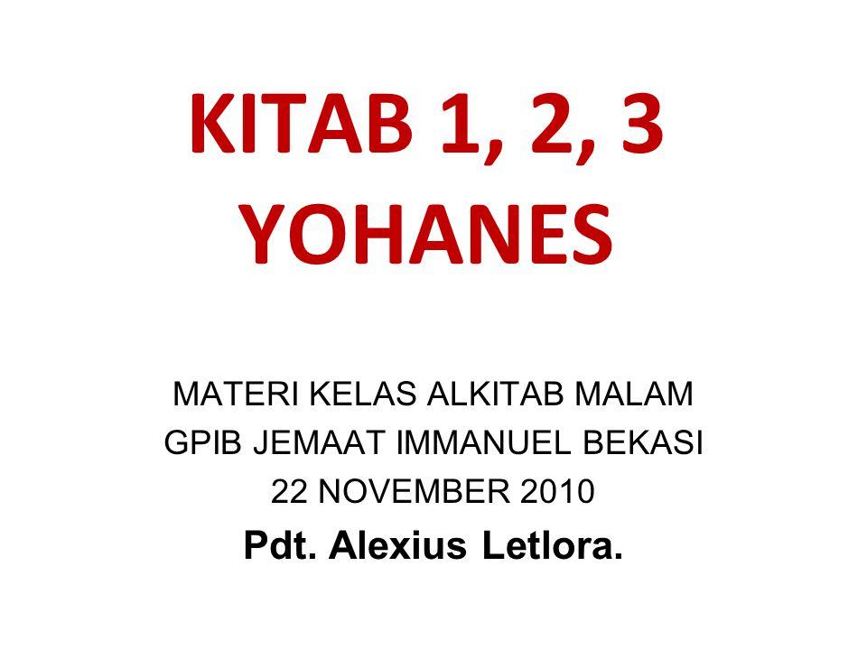 KITAB 1, 2, 3 YOHANES Pdt. Alexius Letlora. MATERI KELAS ALKITAB MALAM