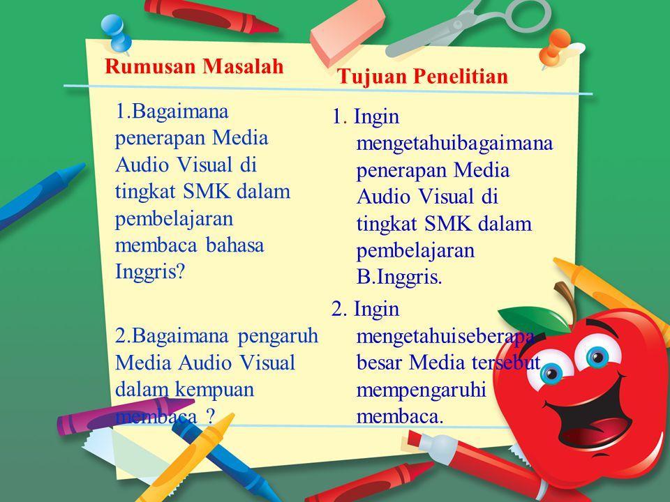 Rumusan Masalah Tujuan Penelitian. 1.Bagaimana penerapan Media Audio Visual di tingkat SMK dalam pembelajaran membaca bahasa Inggris