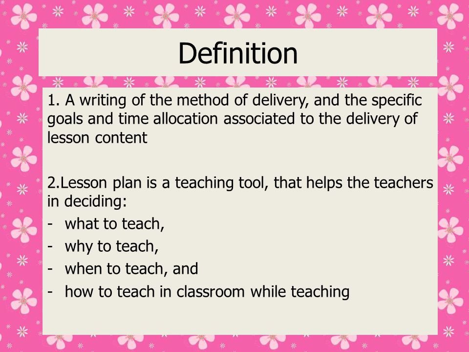 Definition 1. A writing of the method of delivery, and the specific goals and time allocation associated to the delivery of lesson content.