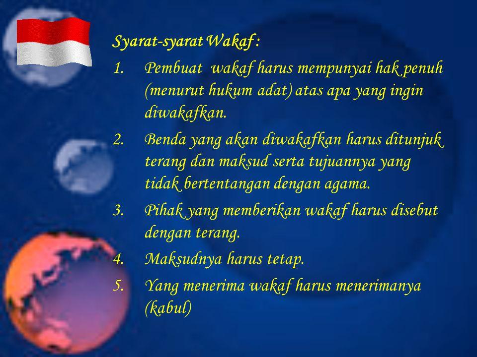 Syarat-syarat Wakaf : Pembuat wakaf harus mempunyai hak penuh (menurut hukum adat) atas apa yang ingin diwakafkan.
