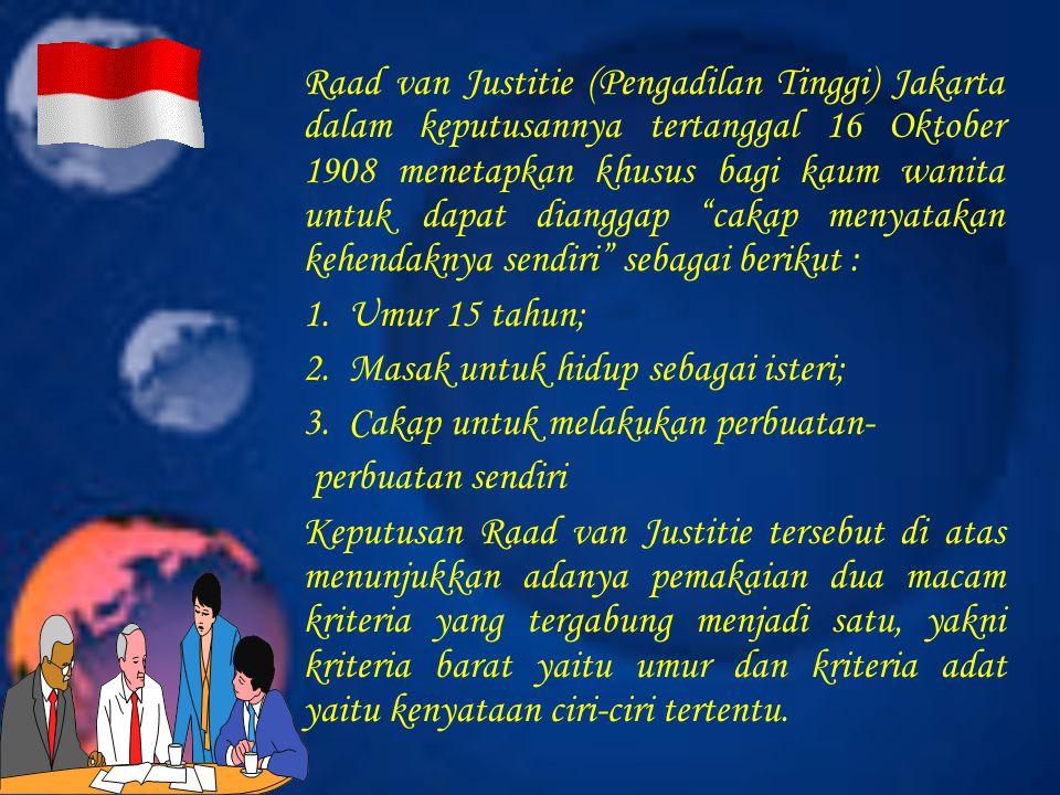 Raad van Justitie (Pengadilan Tinggi) Jakarta dalam keputusannya tertanggal 16 Oktober 1908 menetapkan khusus bagi kaum wanita untuk dapat dianggap cakap menyatakan kehendaknya sendiri sebagai berikut :