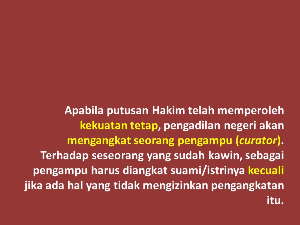 Apabila putusan Hakim telah memperoleh kekuatan tetap, pengadilan negeri akan mengangkat seorang pengampu (curator).