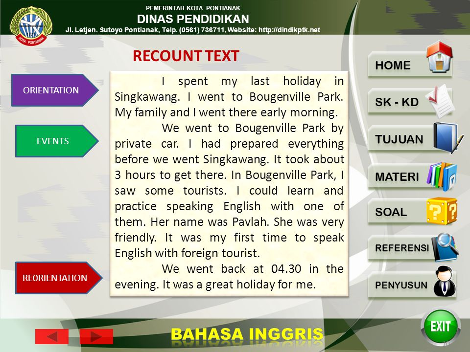 RECOUNT TEXT I spent my last holiday in Singkawang. I went to Bougenville Park. My family and I went there early morning.