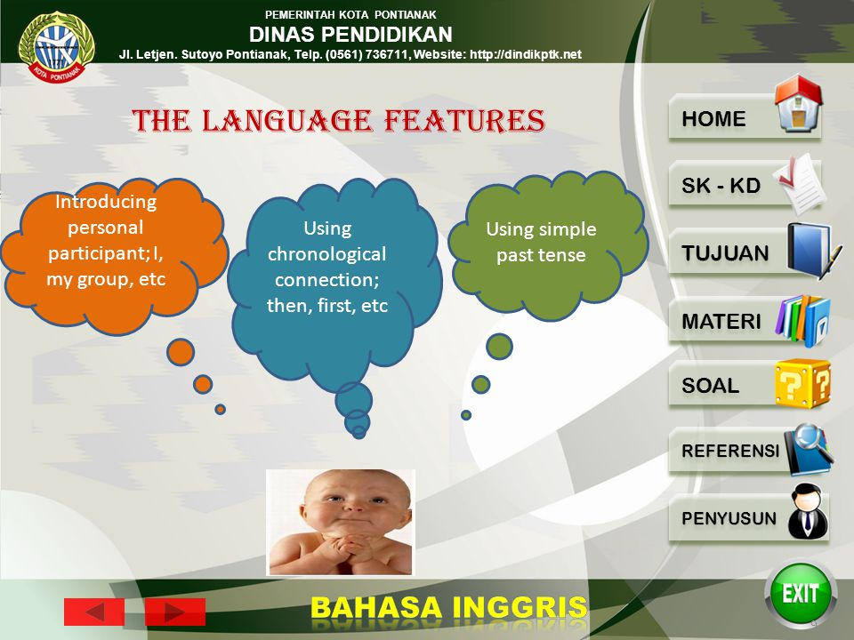 The language features Using simple past tense. Introducing personal participant; I, my group, etc.