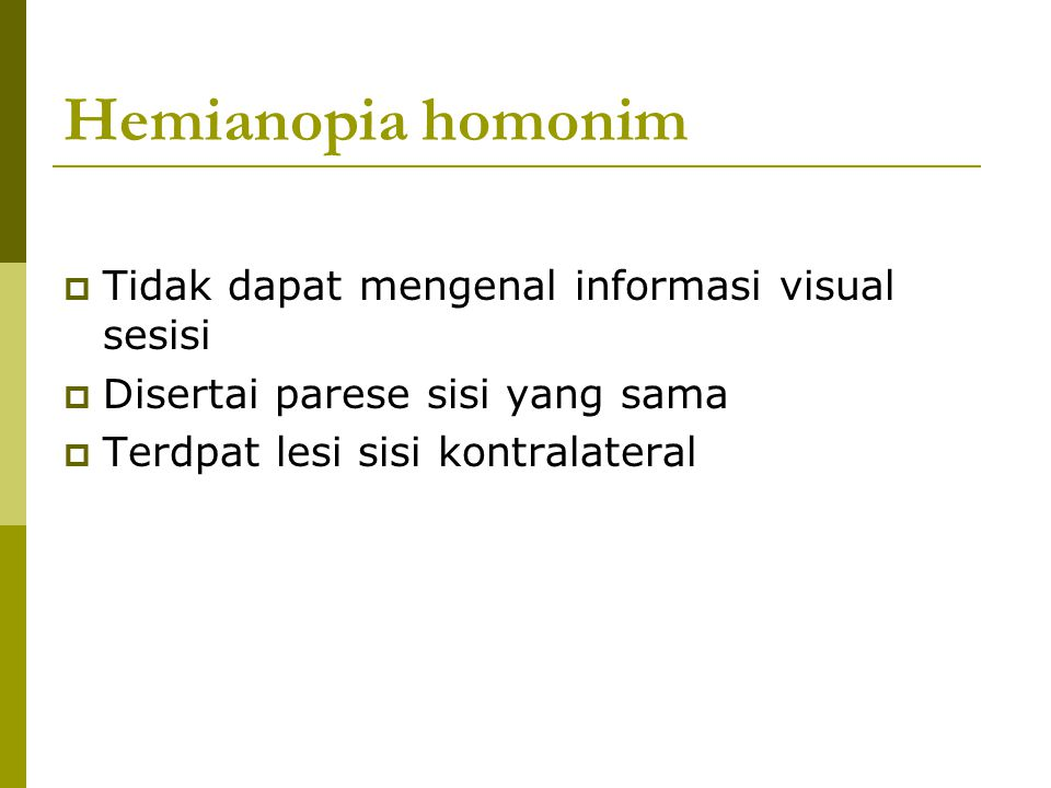Hemianopia homonim Tidak dapat mengenal informasi visual sesisi