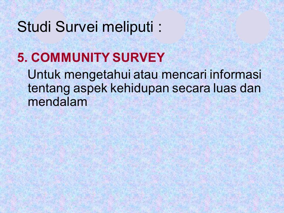 Studi Survei meliputi :