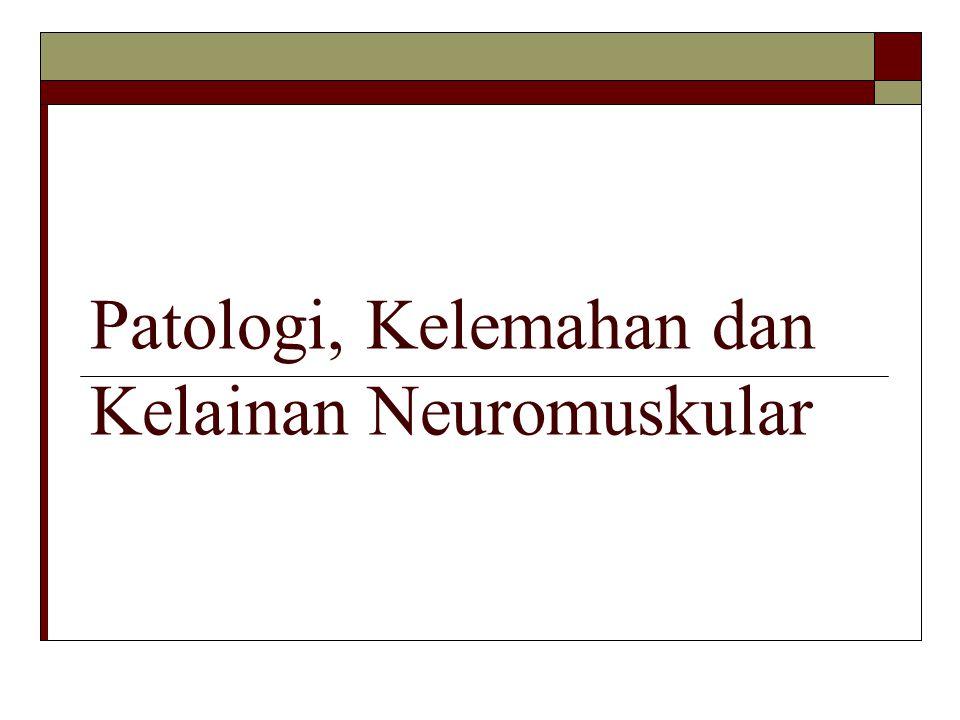 Patologi, Kelemahan dan Kelainan Neuromuskular