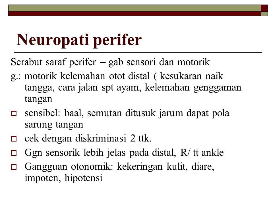 Neuropati perifer Serabut saraf perifer = gab sensori dan motorik