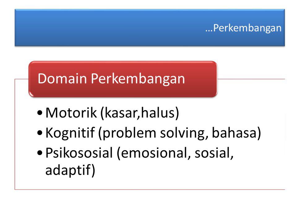 …Perkembangan Domain Perkembangan Motorik (kasar,halus)