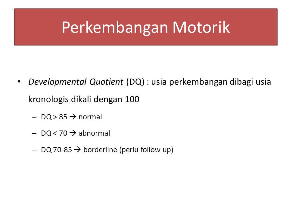 Perkembangan Motorik Developmental Quotient (DQ) : usia perkembangan dibagi usia kronologis dikali dengan 100.