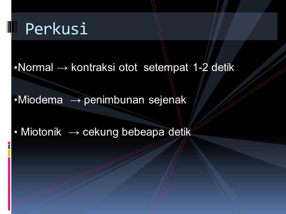 Perkusi Normal → kontraksi otot setempat 1-2 detik