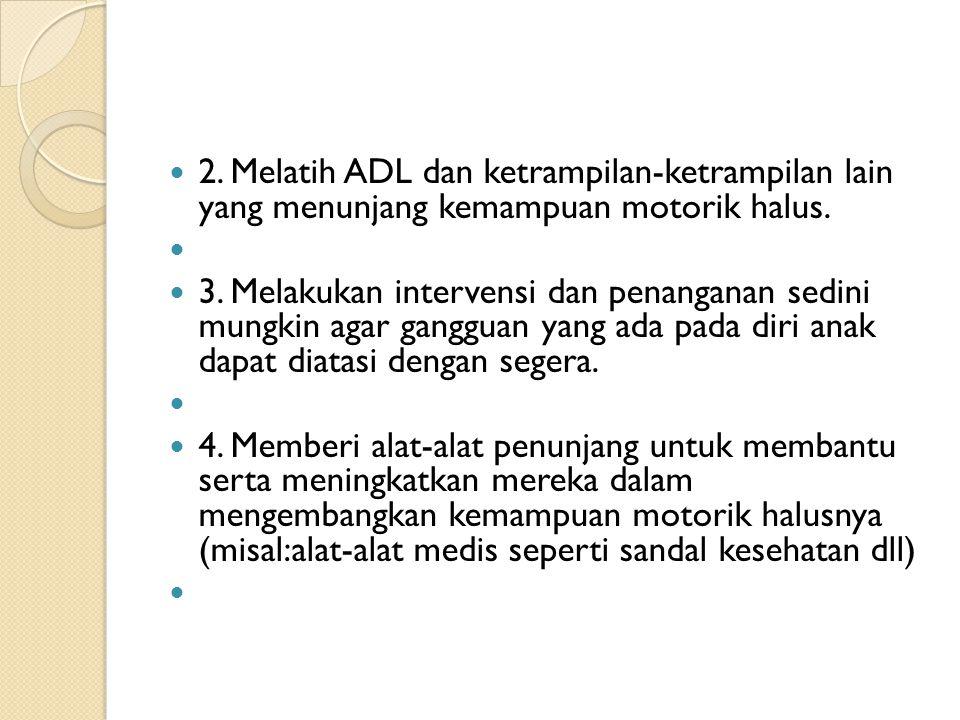 2. Melatih ADL dan ketrampilan-ketrampilan lain yang menunjang kemampuan motorik halus.