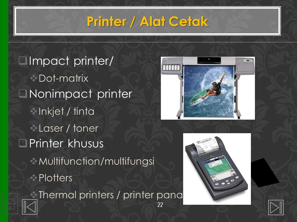 Printer / Alat Cetak Impact printer/ Nonimpact printer Printer khusus