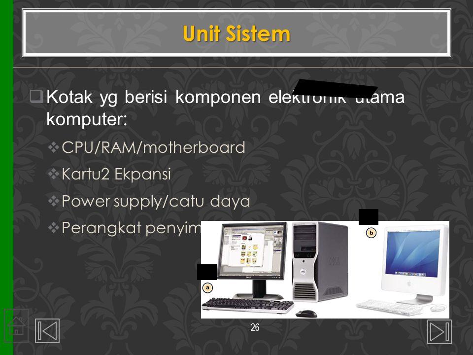 Unit Sistem Kotak yg berisi komponen elektronik utama komputer: