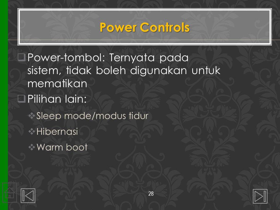 Power Controls Power-tombol: Ternyata pada sistem, tidak boleh digunakan untuk mematikan. Pilihan lain: