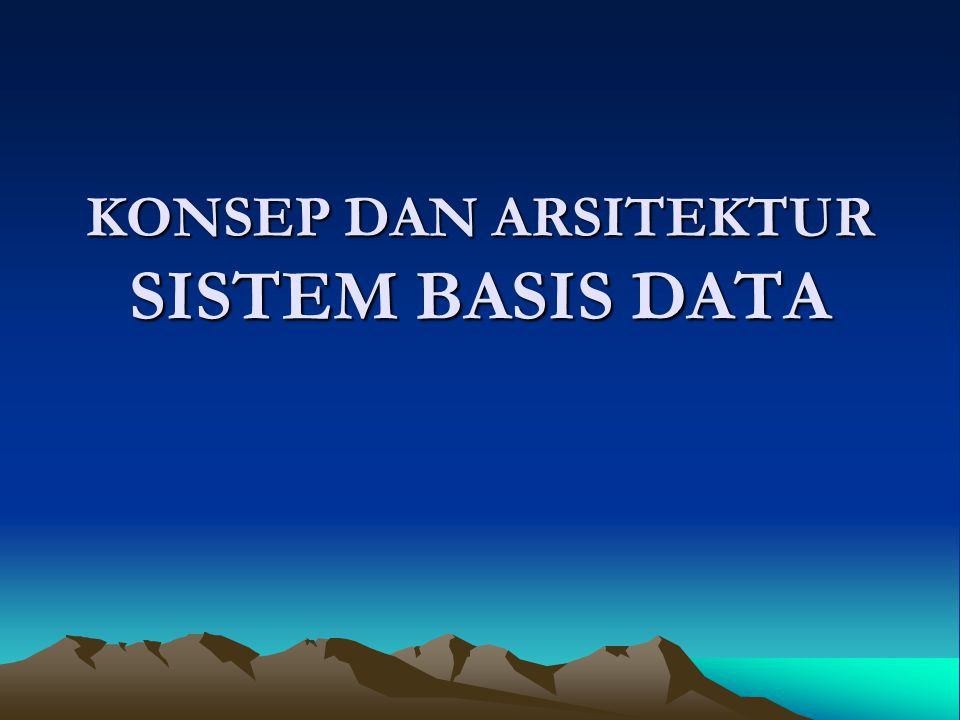 KONSEP DAN ARSITEKTUR SISTEM BASIS DATA