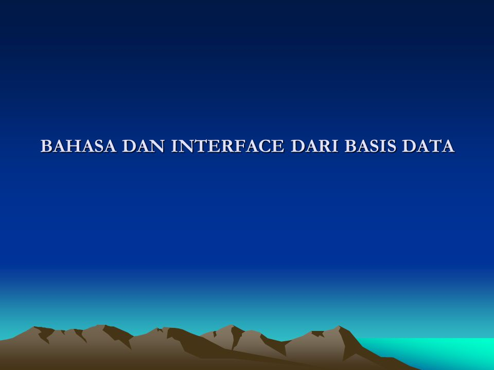 BAHASA DAN INTERFACE DARI BASIS DATA