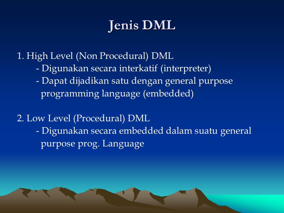 Jenis DML 1. High Level (Non Procedural) DML