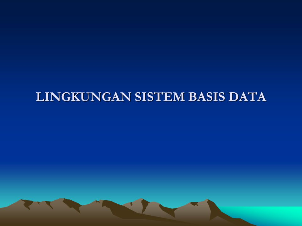 LINGKUNGAN SISTEM BASIS DATA