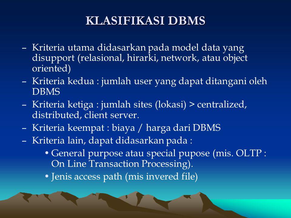 KLASIFIKASI DBMS Kriteria utama didasarkan pada model data yang disupport (relasional, hirarki, network, atau object oriented)