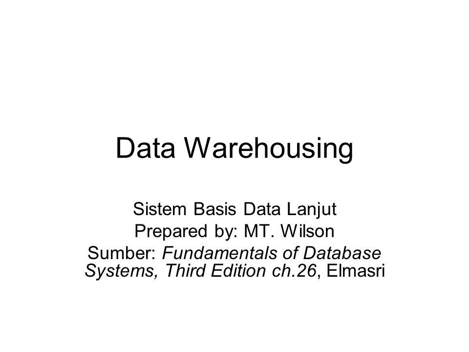 Data Warehousing Sistem Basis Data Lanjut Prepared by: MT. Wilson