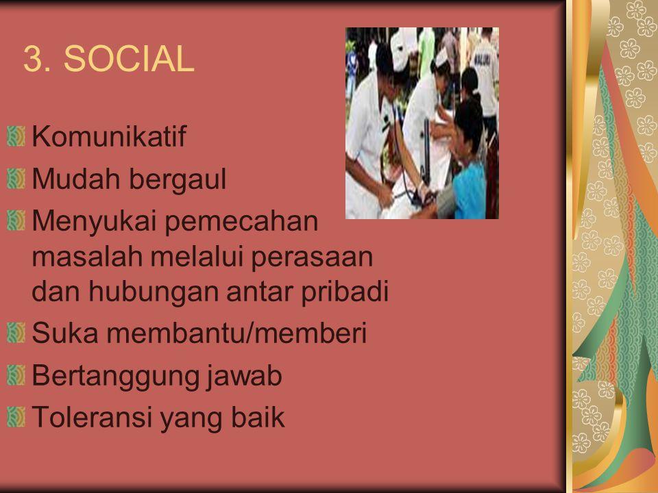 3. SOCIAL Komunikatif Mudah bergaul