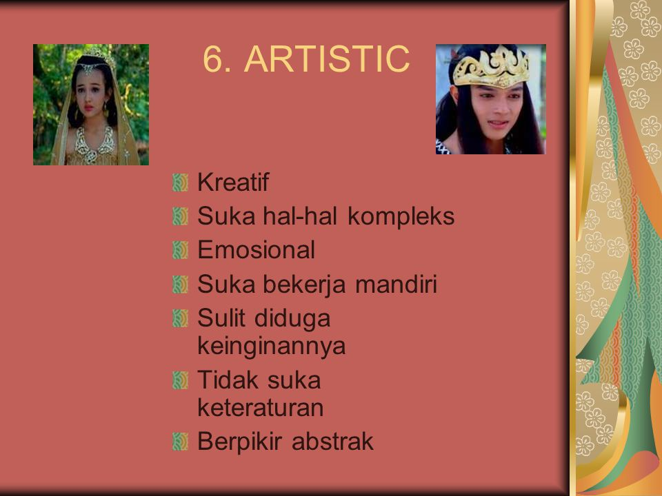 6. ARTISTIC Kreatif Suka hal-hal kompleks Emosional