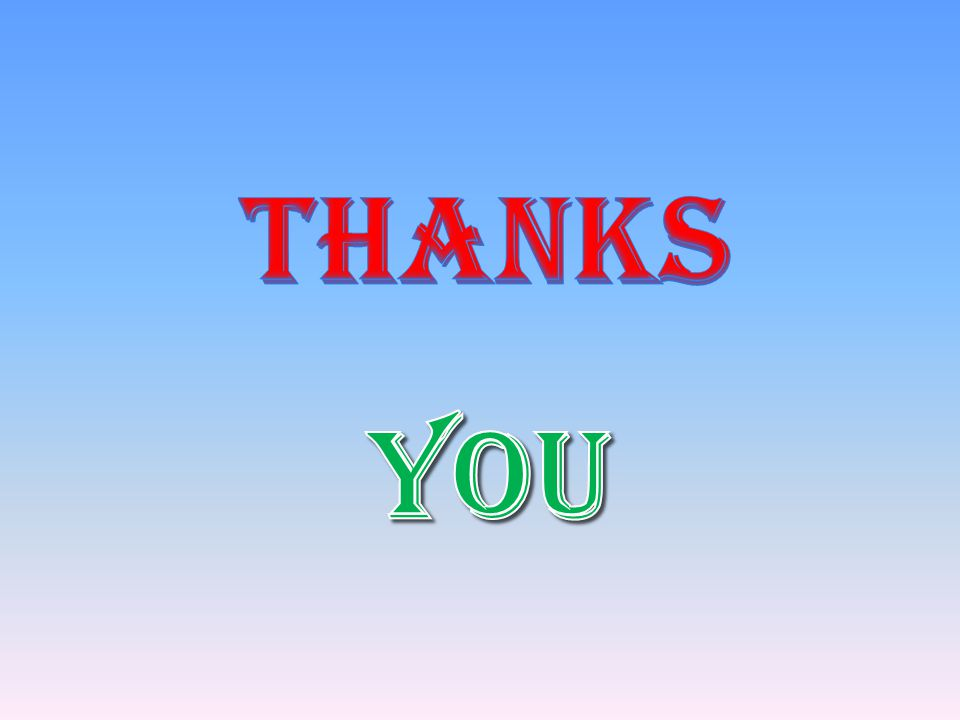 THANKS THANKS YOU YOU