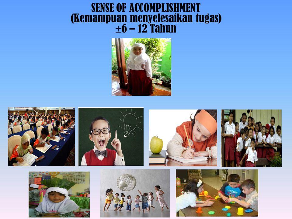 SENSE OF ACCOMPLISHMENT (Kemampuan menyelesaikan tugas) 6 – 12 Tahun