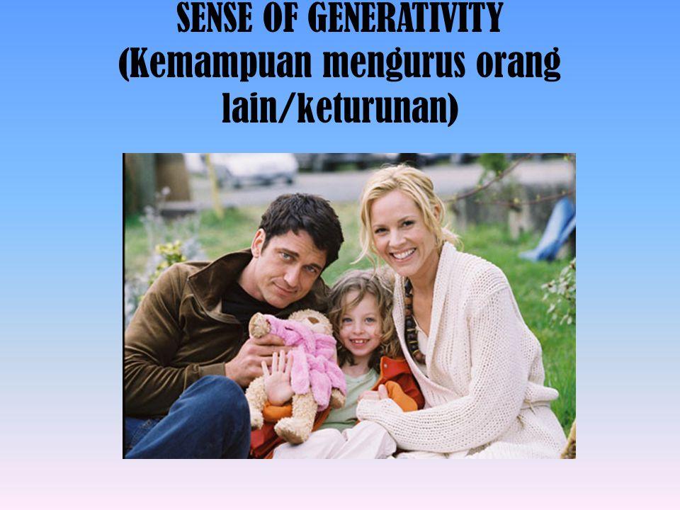 SENSE OF GENERATIVITY (Kemampuan mengurus orang lain/keturunan)