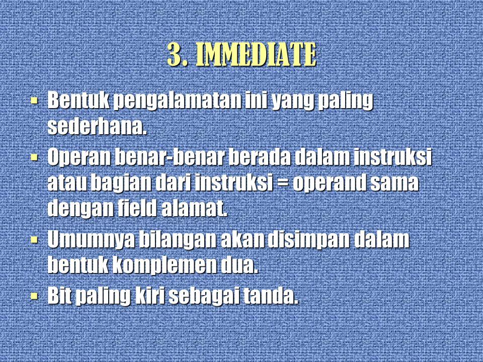 3. IMMEDIATE Bentuk pengalamatan ini yang paling sederhana.