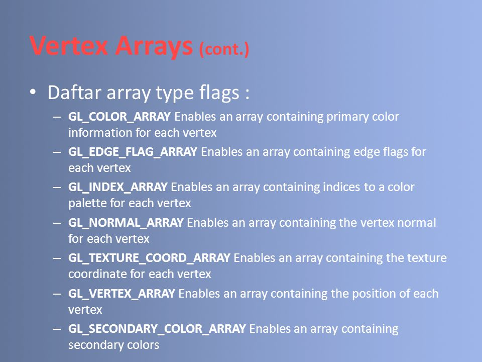 Vertex Arrays (cont.) Daftar array type flags :