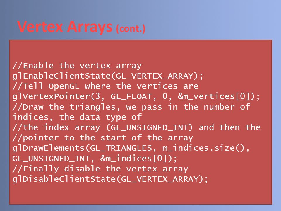 Vertex Arrays (cont.) //Enable the vertex array