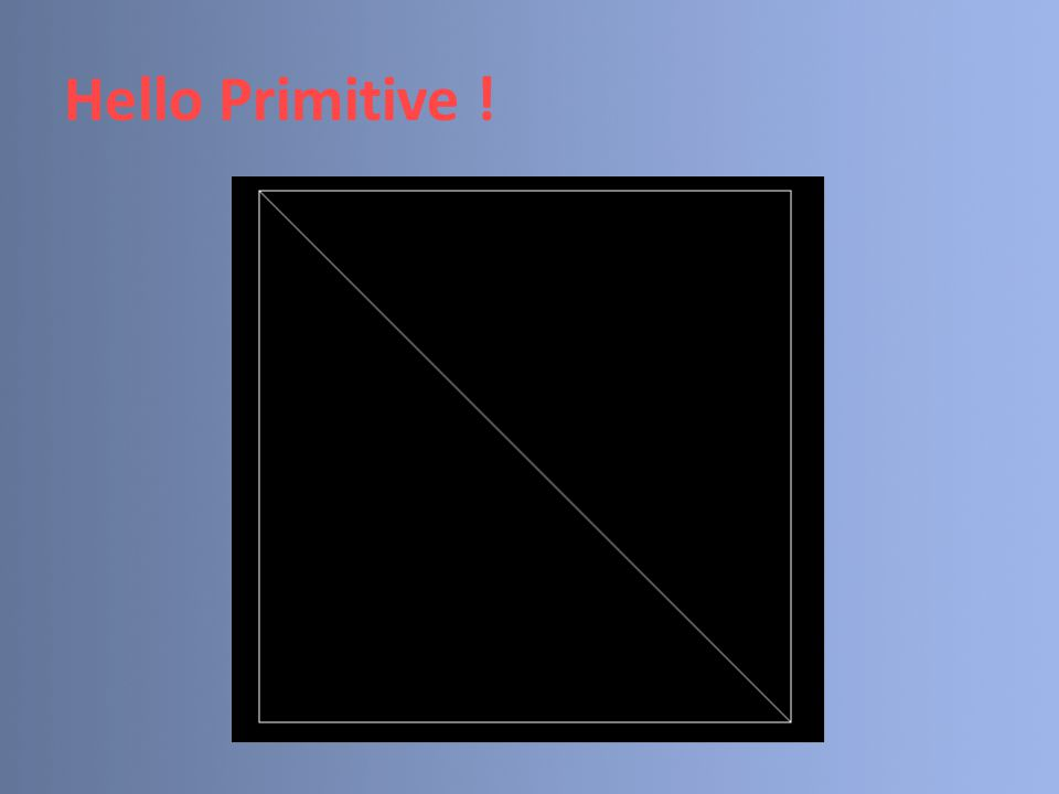 Hello Primitive !