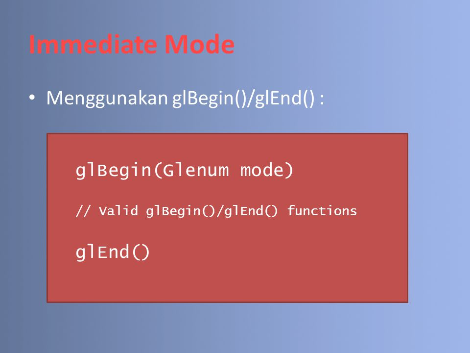 Immediate Mode Menggunakan glBegin()/glEnd() : glBegin(Glenum mode)