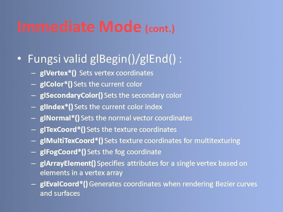 Immediate Mode (cont.) Fungsi valid glBegin()/glEnd() :