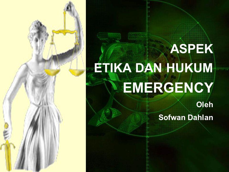 ASPEK ETIKA DAN HUKUM EMERGENCY Oleh Sofwan Dahlan